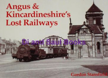 Angus and Kincardineshire's Lost Railways, by Gordon Stansfield